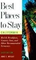 Best Places to Stay in California: Bed & Breakfasts, Historic Inns and Other Recommended Getaways