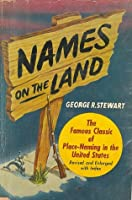 Names on the Land: A Historical Account of Place-Naming in the United States