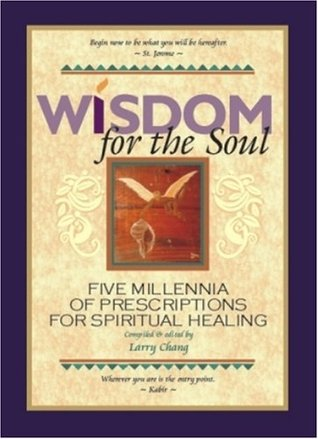 Wisdom for the Soul: Five Millennia of Prescriptions for Spiritual Healing  by  Larry Chang