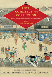 Lust, Commerce, and Corruption: An Account of What I Have Seen and Heard,  by  an Edo Samurai by Mark Teeuwen