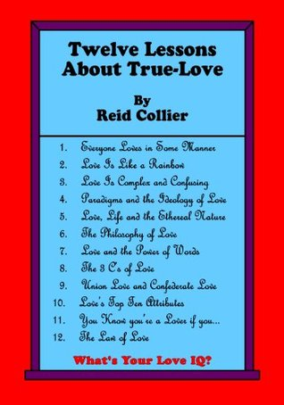 Twelve Lessons About True-Love  by  Reid Collier