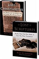 Lost Christianities: The Battles for Scripture & the Faiths We Never Knew/Lost Scriptures: Books that Did Not Make It into the New Testament