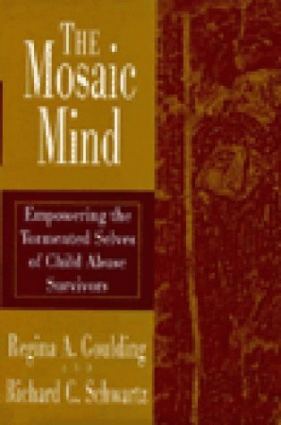 The Mosaic Mind: Empowering the Tormented Selves of Child Abuse Survivors  by  Regina A. Goulding