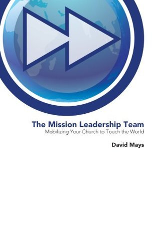 The Mission Leadership Team  by  David Mays