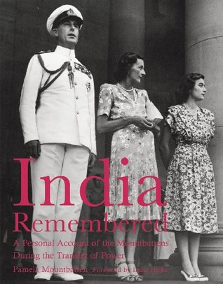 India Remembered: A Personal Account of the Mountbattens During the Transfer of Power  by  India Hicks
