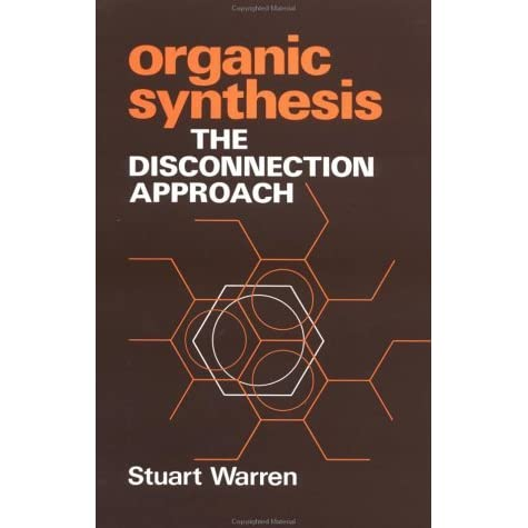 Organic Synthesis: The Disconnection Approach - Stuart Warren