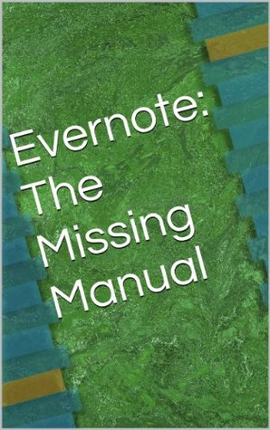 Evernote: The Missing Manual: Getting the Most Out of Evernote  by  Tammy Clevenger
