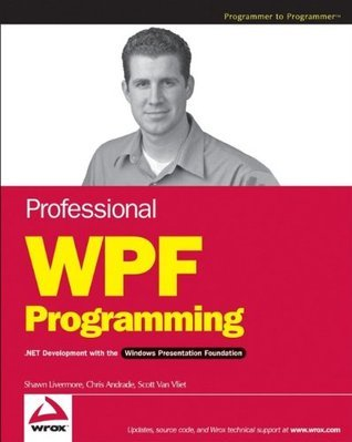 Professional WPF Programming: .Net Development with the Windows Presentation Foundation Chris Andrade
