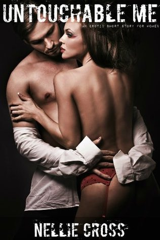 Untouchable Me: An Erotic Story for Women  by  Nellie Cross