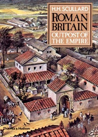 Roman Britain: Outpost of the Empire  by  H.H. Scullard