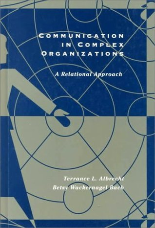 Communication in Complex Organizations: A Relational Perspective Terrance L. Albrecht
