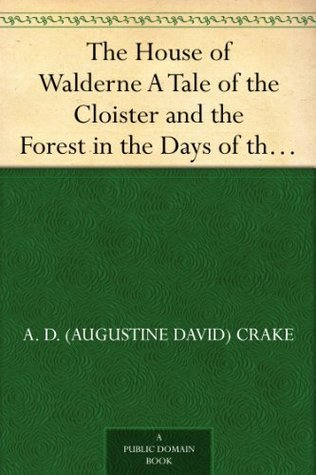 The House of Walderne A Tale of the Cloister and the Forest in the Days of the Barons Wars  by  Augustine David Crake