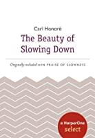 The Beauty of Slowing Down: A HarperOne Select (HarperOne Selects)