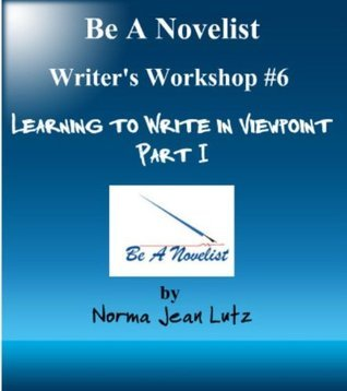 Learning to Write in Viewpoint Part I (Be a Novelist Writers Workshop) NormaJean Lutz