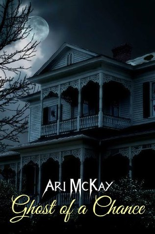 Ghost of a Chance  by  Ari McKay