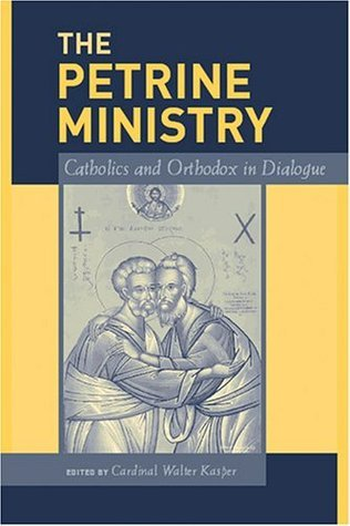 The Petrine Ministry: Catholics and Orthodox in Dialogue  by  Walter Kasper