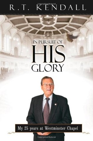 In Pursuit Of His Glory  by  R.T. Kendall