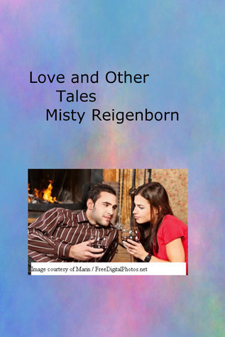 Love and Other Tales Misty Reigenborn