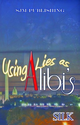 Using Lies As Alibis  by  Silk