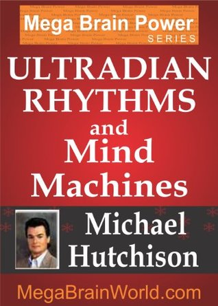 Ultradian Rhythms and Mind Machines  by  Michael Hutchison