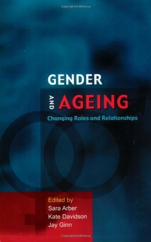 Gender And Later Life: A Sociological Analysis Of Resources And Constraints  by  Sara Arber