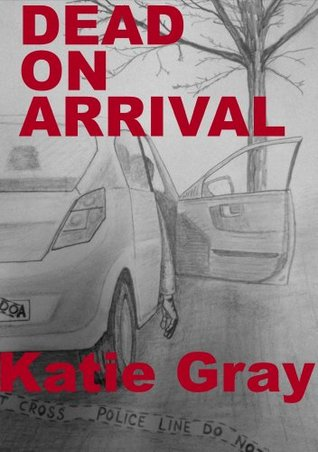 Dead on Arrival  by  Katie Gray