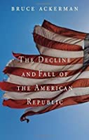 The Decline and Fall of the American Republic (Tanner Lectures on Human Values) (The Tanner Lectures on Human Values)
