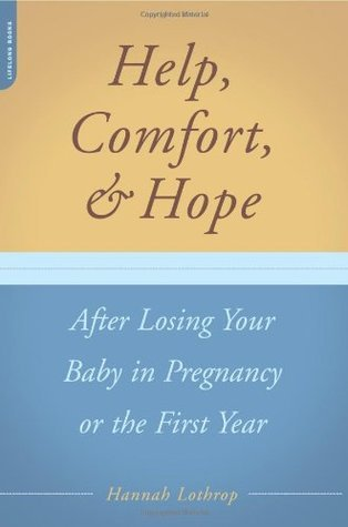 Help, Comfort, And Hope After Losing Your Baby In Pregnancy Or The First Year Hannah Lothrop