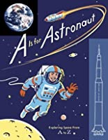 A Is for Astronaut: Exploring Space from A to Z