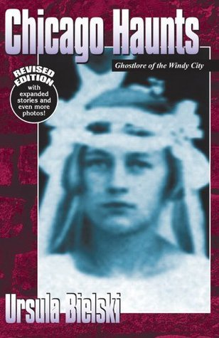 Chicago Haunts: Ghostlore of the Windy City  by  Ursula Bielski