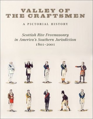 Valley of the Craftsmen: A Pictorial History: Scottish Rite Freemasonry in Americas Southern Jurisdiction, 1801-2001 William L. Fox
