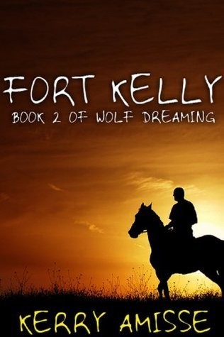 Fort Kelly - Book 2 of Wolf Dreaming  by  Kerry Amisse