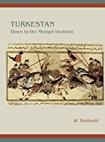 Turkestan Down to the Mongol Invasion