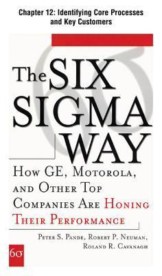 [Chapter 12] Identifying Core Processes and Key Customers: Excerpt from the Six SIGMA Way Peter S. Pande