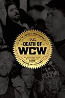The Death of WCW: 10th Anniversary Edition of the Bestselling Classic —Revised and Expanded