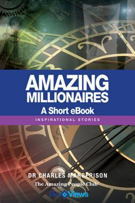 Amazing Millionaires - A Short eBook: Inspirational Stories  by  Charles Margerison