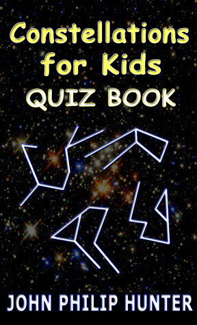 Constellations for Kids Quiz Book  by  John Philip Hunter