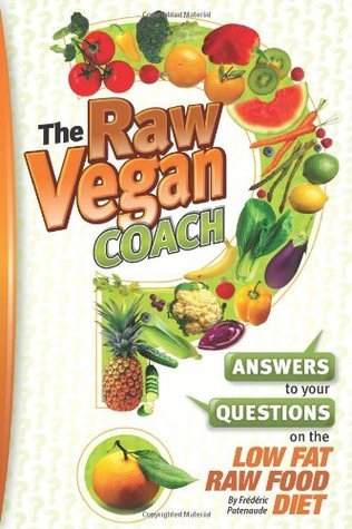 The Raw Vegan Coach: Answering Your Questions on the Raw Food Diet Frederic Patenaude