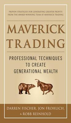 Maverick Trading: Proven Strategies for Generating Greater Profits from the Award-Winning Team at Maverick Trading  by  Darren Fischer