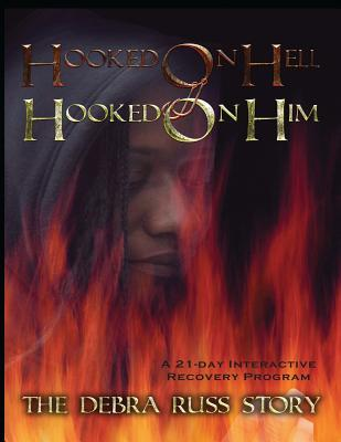 Hooked on Hell...Hooked on Him: The Debra Russ Story ... a 21-Day Interactive Recovery Program  by  Debra A. Russ