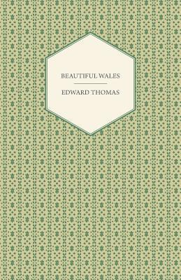 Beautiful Wales - Painted  by  Robert Fowler, Described by Edward Thomas by Edward Thomas