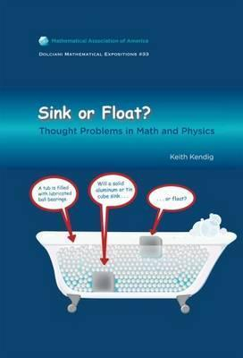 Sink or Float: Thought Problems in Math and Physics  by  Keith Kendig