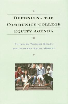 Defending the Community College Equity Agenda Thomas A. Bailey