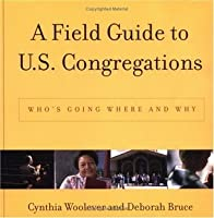 A Field Guide to U.S. Congregations: Who's Going Where and Why