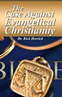 The Case Against Evangelical Christianity