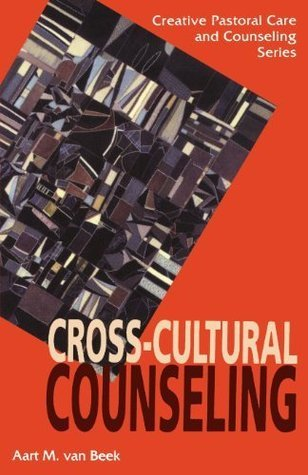 Cross-Cultural Counseling (Creative Pastoral Care and Counseling Series) Aart van Beek