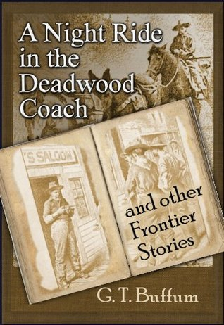 A Night Ride in the Deadwood Coach and other Frontier Stories George T Buffum
