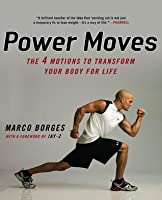 Power Moves: The Four Motions to Transform Your Body for Life