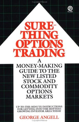 Sure Thing Options: A Money-Making Guide to the New Listed Stock and Commodity Options Markets George Angell