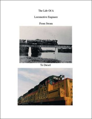 The Life of a Locomotive Engineer: From Steam to Diesel Jack O. Young